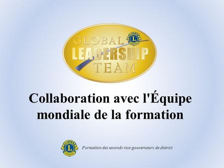 Collaboration avec l'Équipe mondiale de la formation Formation des seconds vice-gouverneurs de district.