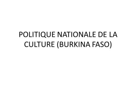 POLITIQUE NATIONALE DE LA CULTURE (BURKINA FASO).