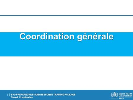 EVD PREPAREDNESS AND RESPONSE TRAINING PACKAGE Overall Coordination 1 |1 | Coordination générale.