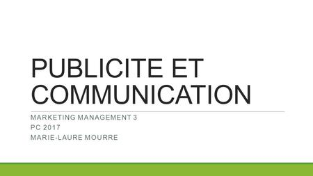 PUBLICITE ET COMMUNICATION MARKETING MANAGEMENT 3 PC 2017 MARIE-LAURE MOURRE.