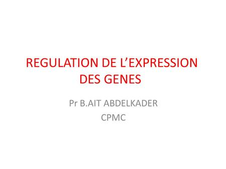 REGULATION DE L'EXPRESSION DES GENES