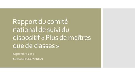 Rapport du comité national de suivi du dispositif « Plus de maîtres que de classes » Septembre 2015 Nathalie ZULEMANIAN.