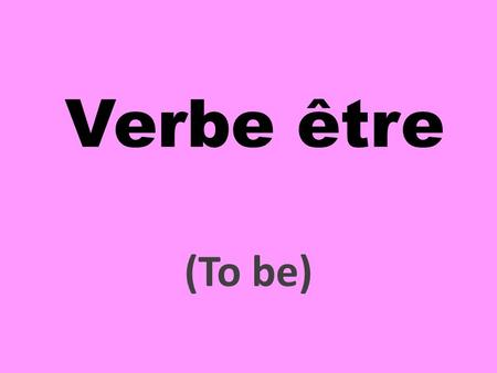 Verbe être (To be) Je suis (I am) Tu es (you are)