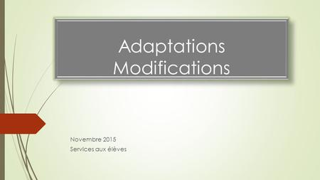 Adaptations Modifications Novembre 2015 Services aux élèves.