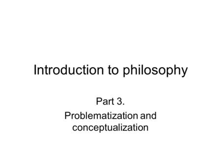 Introduction to philosophy Part 3. Problematization and conceptualization.