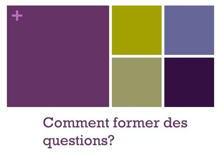 + Comment former des questions?. + For yes or no questions Il existe quatre méthodes de former des questions en français. Intonation « Est-ce que » «
