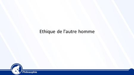 Ethique de l'autre homme. 1. Emmanuel Lévinas (1906-1995) remet en question la philosophie de Hegel et celle de Kant. Hegel soutient que le but premier.