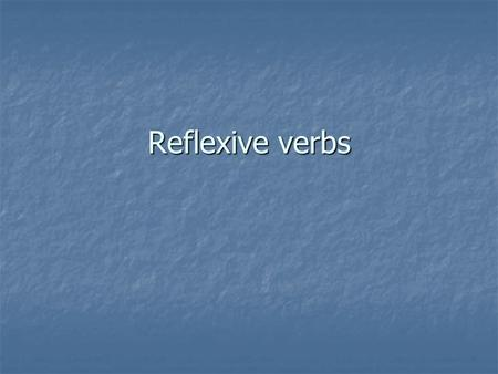 Reflexive verbs. Overview Reflexive verbs indicate that the subject of the verb is performing the action upon himself, herself, or itself. Reflexive verbs.