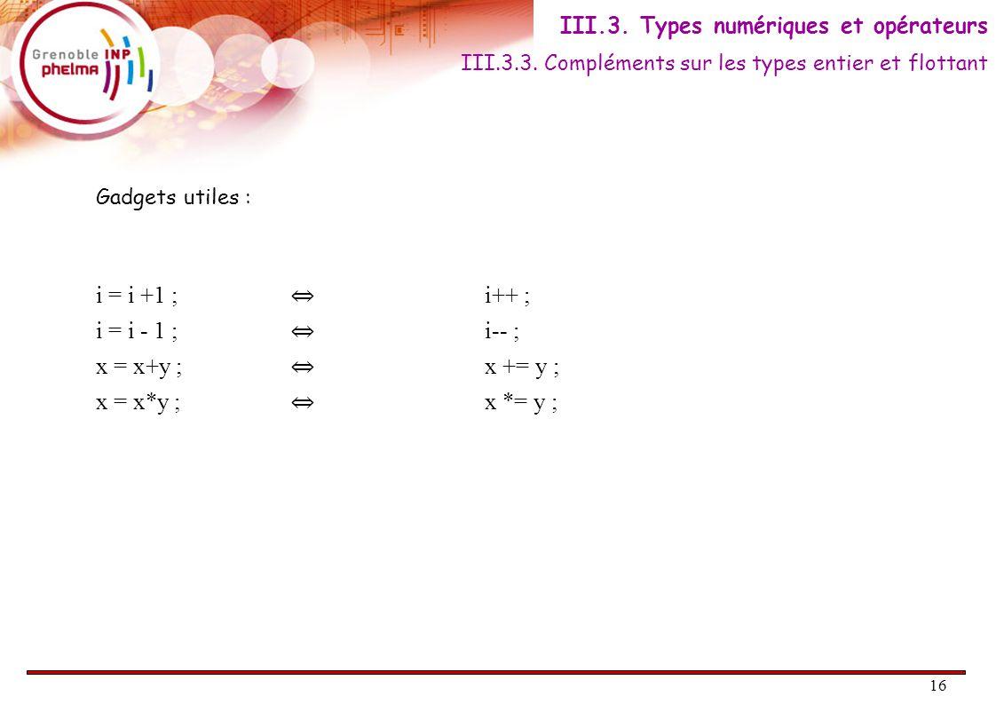 17 Différence entre division entière et division flottante … dépend des types des opérandes en jeu .