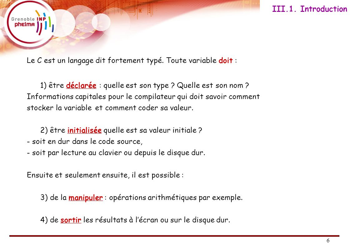 7 syntaxe : type nom = valeurInitiale;// Attention au point virgule « ; » .