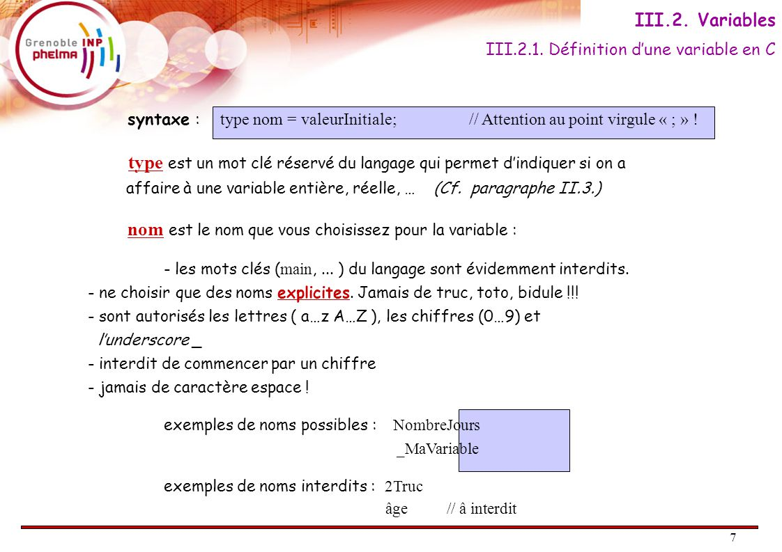 8 En dur dans le code source : nom = valeur ; // = opérateur d'affectation valeur peut être une valeur tapée en dur dans le code source, une autre variable ou encore le résultat d'une opération arithmétique.