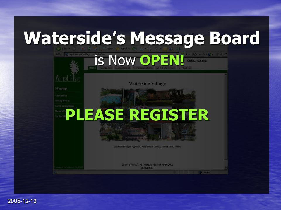 2005-12-13 Waterside's Message Board Read important news & bulletins Read important news & bulletins Post topics for discussion Post topics for discussion Communicate with other residents Communicate with other residents Vote in community polls Vote in community polls …and much more.