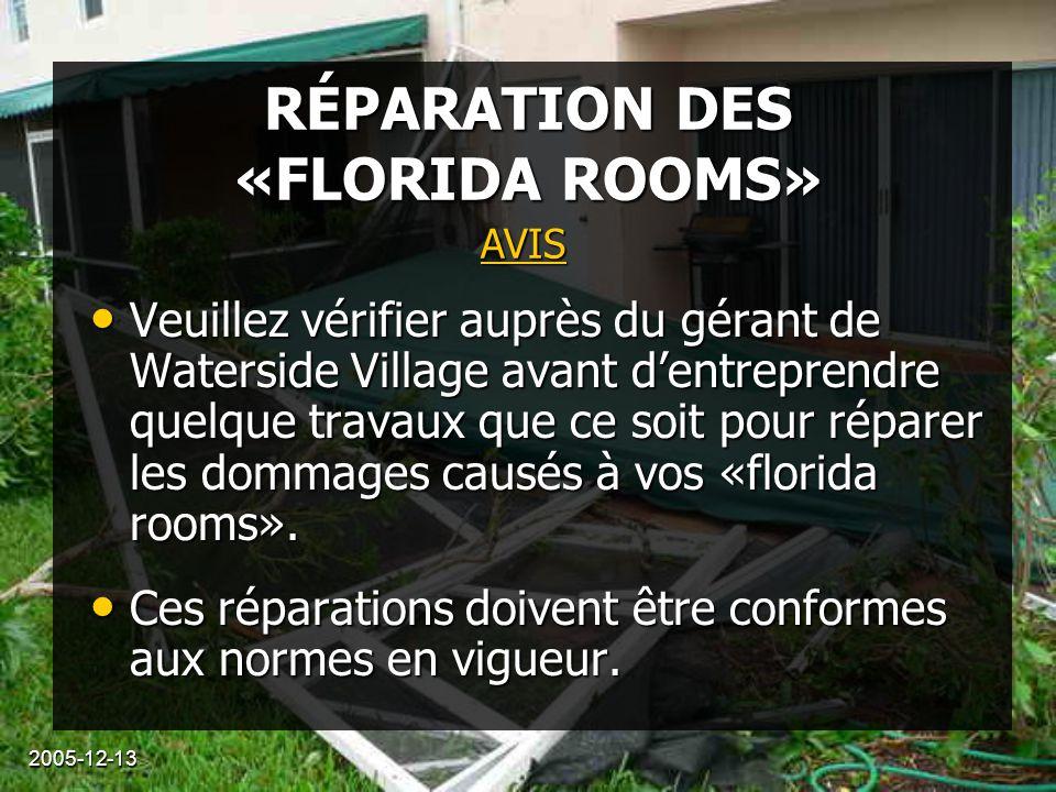 2005-12-13 RÉPARATION DES «FLORIDA ROOMS» Vous trouverez plus de détails sur notre site : www.watersidevillage.com.