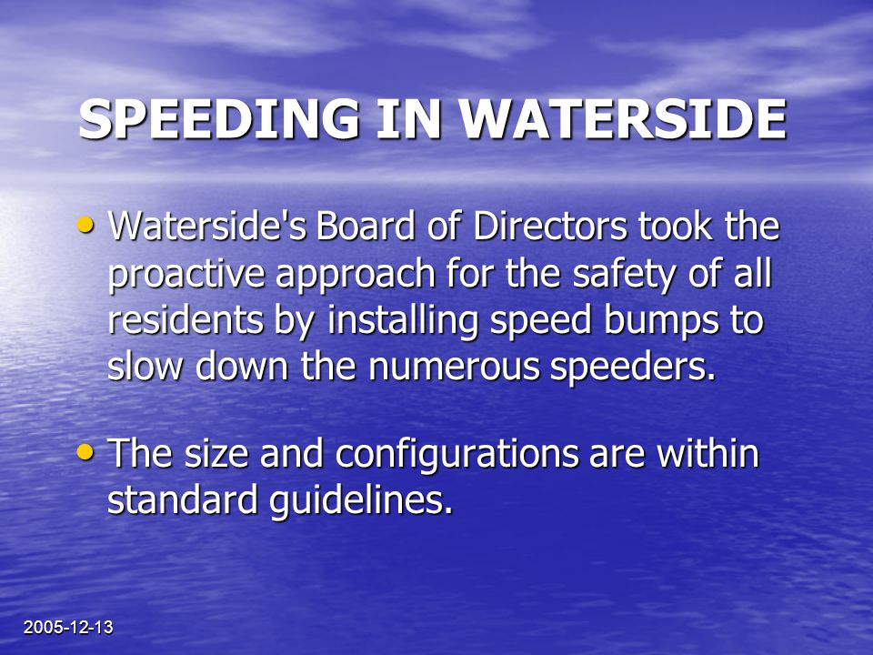 2005-12-13 SPEEDING IN WATERSIDE Serious incidents have occurred where pedestrians and bicyclists have come close to being hit by speeding vehicles.