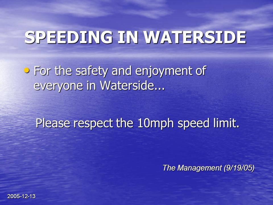 2005-12-13 VITESSE DANS WATERSIDE Dans une approche proactive pour assurer la sécurité des résidents de Waterside, les membres du Conseil d'administration ont fait installer des bosses de ralentissement pour réduire la vitesse à l'intérieur du village.