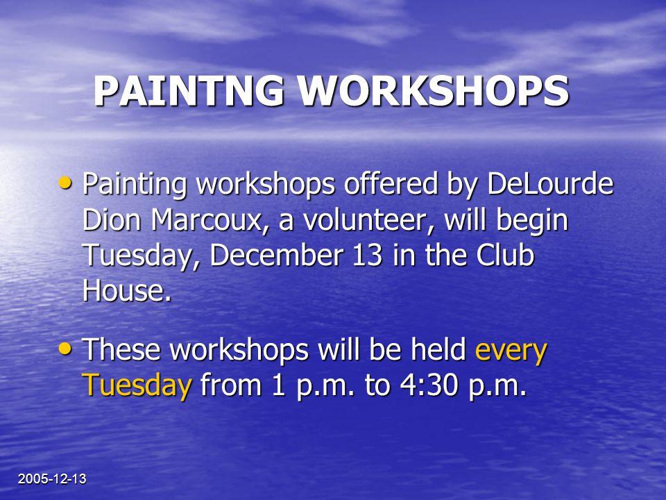 2005-12-13 ATELIERS DE PEINTURE Les ateliers de peinture animés par DeLourde Dion Marcoux, une bénébole, débuteront le mardi 13 décembre dans le Chalet.