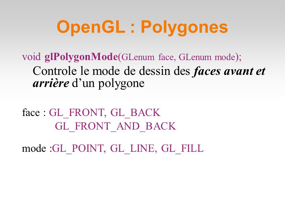 Exemple : glPolygonMode(GL_FRONT_AND_BACK, GL_FILL); glPolygonMode(GL_FRONT_AND_BACK, GL_LINE); glPolygonMode(GL_FRONT, GL_FILL); glPolygonMode(GL_FRONT, GL_LINE); glPolygonMode(GL_BACK, GL_LINE); glPolygonMode(GL_BACK, GL_FILL); OpenGL : Polygones 61