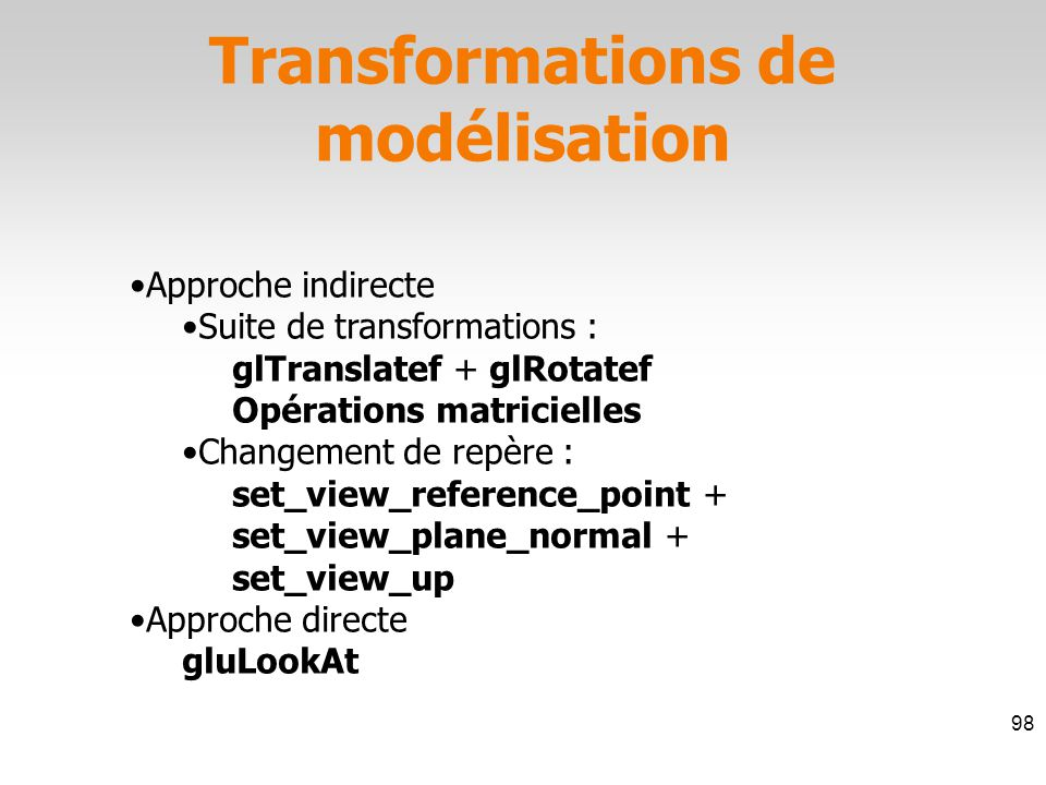glMatrixMode(GL_MODELVIEW) ; glTranslatef(0.0,0.0,1.0) ; glRotatef(90.0,0.0,1.0,0.0) ; 1 ère approche : suite de transformations 99