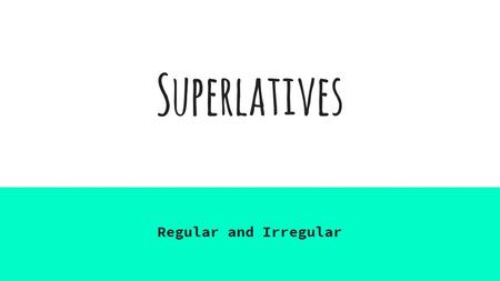 "Superlatives Regular and Irregular. Overview Superlative adverbs express the idea that something is ""the most __________"" OR ""the least ___________."""