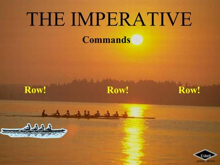 THE IMPERATIVE Commands Row! Estiell e presentations.