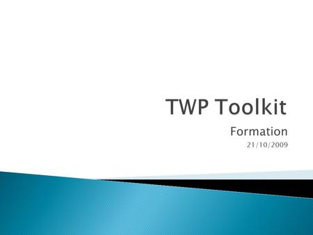 TWP Toolkit Formation 21/10/2009.