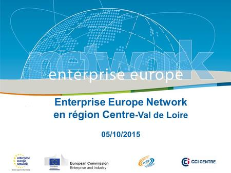 Title Sub-title PLACE PARTNER'S LOGO HERE European Commission Enterprise and Industry Enterprise Europe Network en région Centre -Val de Loire 05/10/2015.
