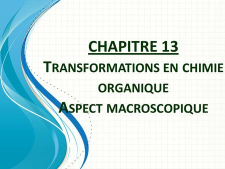 CHAPITRE 13 Transformations en chimie organique Aspect macroscopique
