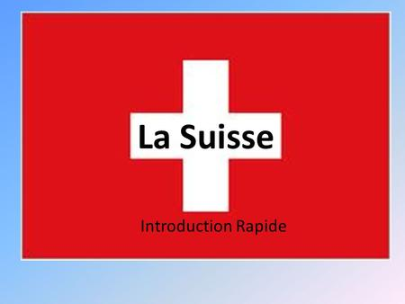 La Suisse Introduction Rapide.