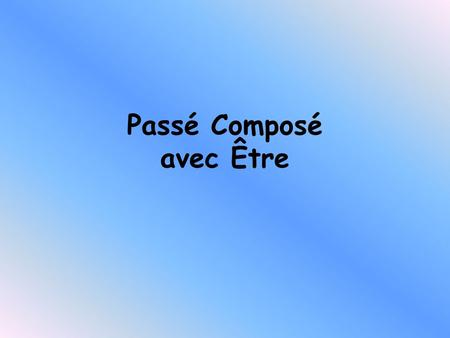 Passé Composé avec Être Passé composé with être 1. You already know how to form the Passé Composé tense. Here is a reminder: Past participle Part of.