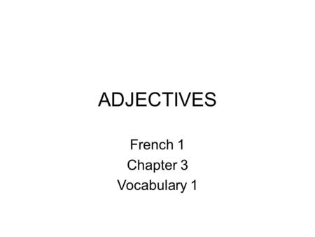 ADJECTIVES French 1 Chapter 3 Vocabulary 1. MON AMI(E) EST … Blond Roux Blonde Rousse.