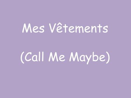 Mes Vêtements (Call Me Maybe).