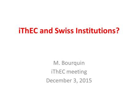 IThEC and Swiss Institutions? M. Bourquin iThEC meeting December 3, 2015.