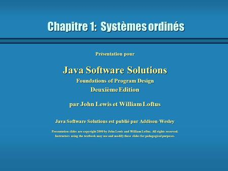 Chapitre 1: Systèmes ordinés Présentation pour Java Software Solutions Foundations of Program Design Deuxième Edition par John Lewis et William Loftus.