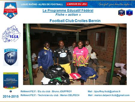2014-2015 DISTRICT LOGO CLUB Le Programme Educatif Fédéral Fiche « action » PHOTO DE L'ACTION Football Club Crolles Bernin __________________________________.