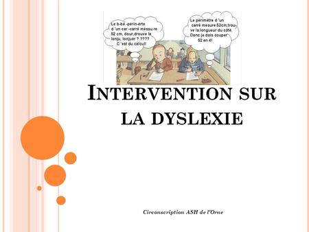 I NTERVENTION SUR LA DYSLEXIE Circonscription ASH de l'Orne.