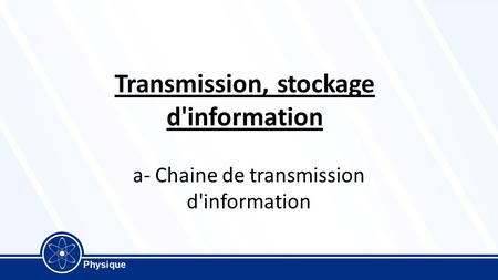 Transmission, stockage d'information a- Chaine de transmission d'information.