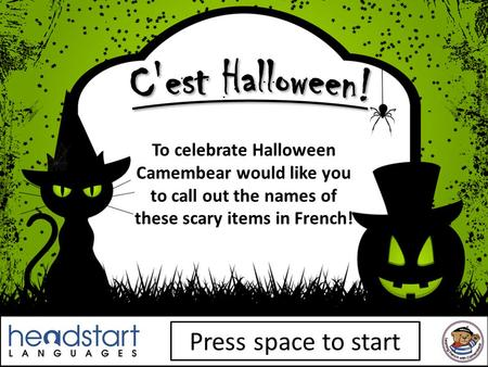 To celebrate Halloween Camembear would like you to call out the names of these scary items in French! Press space to start.