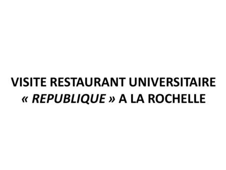 VISITE RESTAURANT UNIVERSITAIRE « REPUBLIQUE » A LA ROCHELLE.