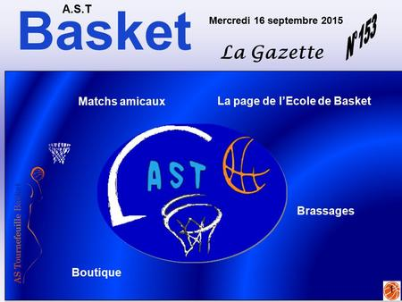 Basket A.S.T La Gazette Mercredi 16 septembre 2015 1 La page de l'Ecole de Basket Matchs amicaux Boutique Brassages.