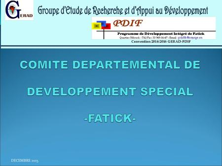 DECEMBRE 2015. PRESENTATION DE LA ZONE D'INTERVENTION LOCALISATION : FATICK POPULATION (estimation de 2011) : 770.193 habitants (5,8% de la population.