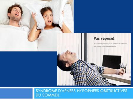 SYNDROME D'APNEES HYPOPNEES OBSTRUCTIVES DU SOMMEIL.