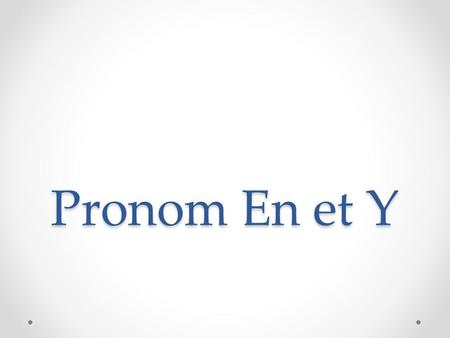 Pronom En et Y. Y Y is an indirect object pronoun that precedes the verb. It usually replaces an inanimate object (thing or idea) The object replaced.