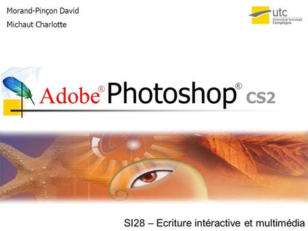 Adobe Photoshop CS2 Morand-Pinçon David Michaut Charlotte SI28 – Ecriture intéractive et multimédia R R.