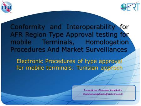 Presenté par: Chammem Abdelkarim Conformity and Interoperability for AFR Region Type Approval testing for mobile Terminals,