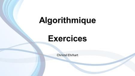 Algorithmique Exercices Christel Ehrhart. Exercices Affectation de variables.