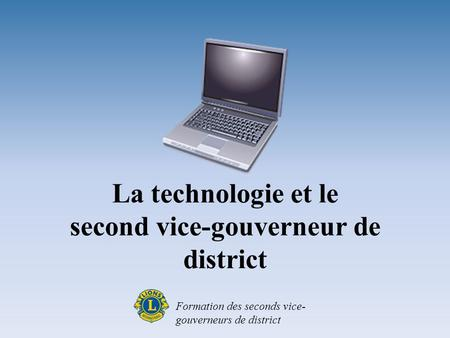 La technologie et le second vice-gouverneur de district Formation des seconds vice- gouverneurs de district.