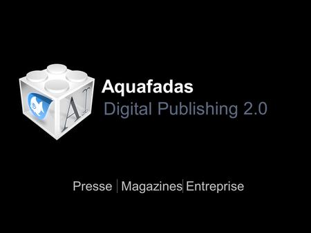 Digital Publishing 2.0 Aquafadas PresseMagazinesEntreprise.