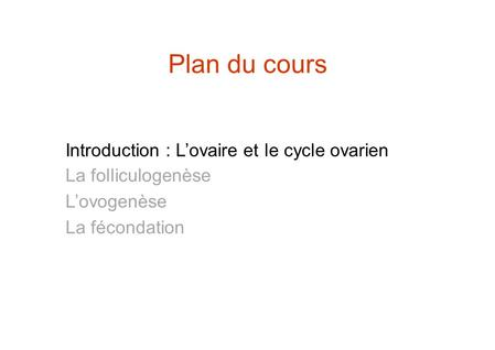 Planducours Introduction : L'ovaire et La folliculogenèse L'ovogenèse La fécondation le cycleovarien.