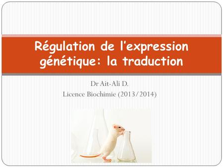 Dr Ait-Ali D. Licence Biochimie (2013/2014) Régulation de l'expression génétique: la traduction.