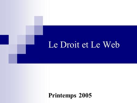 Le Droit et Le Web Printemps 2005. Le Droit et Le Web Introduction Notion de droit d'auteur Création de sites web Un site illicite en 11 points-clés.